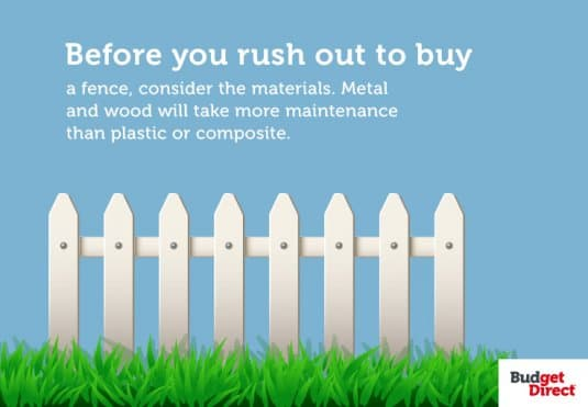 Before you rush out to buy a fence, consider the materials. Metal and wood will take more maintenance than plastic or composite.
