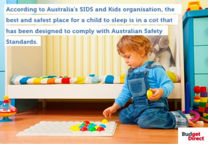 According to Australia's SIDS and Kids organisation, the best and safest place for a child to sleep is in a cot that has been designed to comply with Australian Safety Standards.